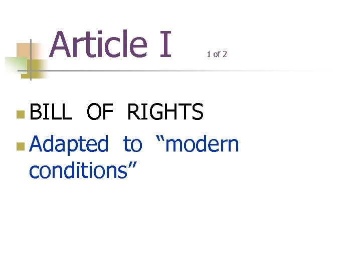 "Article I 1 of 2 BILL OF RIGHTS n Adapted to ""modern conditions"" n"