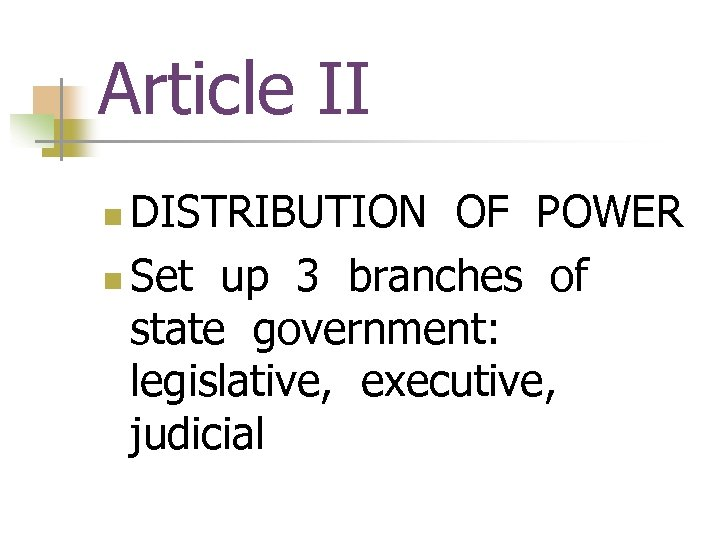 Article II DISTRIBUTION OF POWER n Set up 3 branches of state government: legislative,