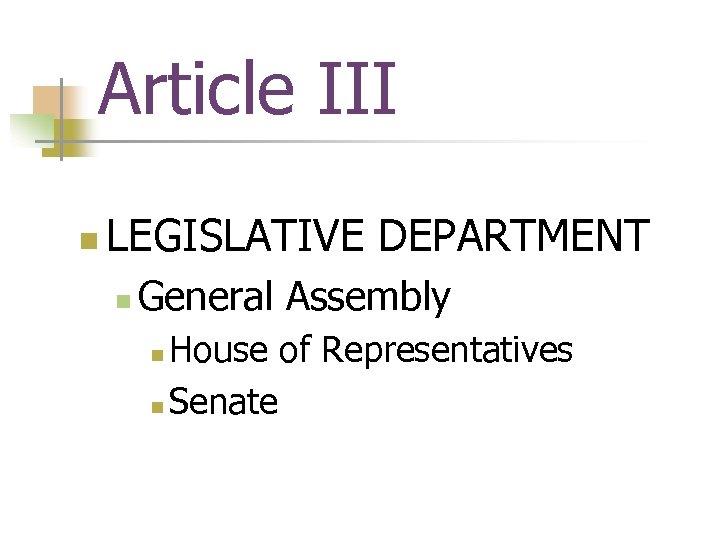 Article III n LEGISLATIVE DEPARTMENT n General Assembly House of Representatives n Senate n