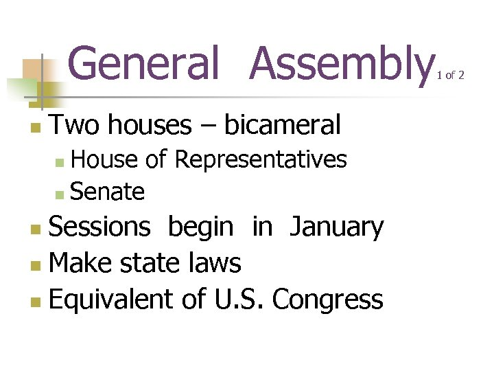 General Assembly n Two houses – bicameral House of Representatives n Senate n Sessions