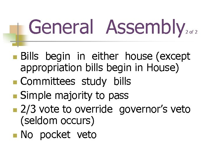 General Assembly 2 of 2 Bills begin in either house (except appropriation bills begin