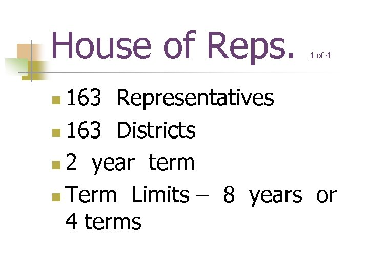 House of Reps. 1 of 4 163 Representatives n 163 Districts n 2 year