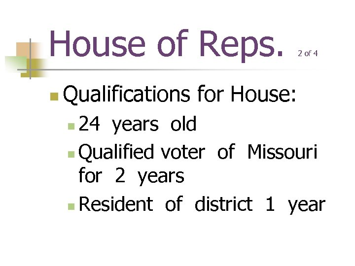 House of Reps. n 2 of 4 Qualifications for House: 24 years old n