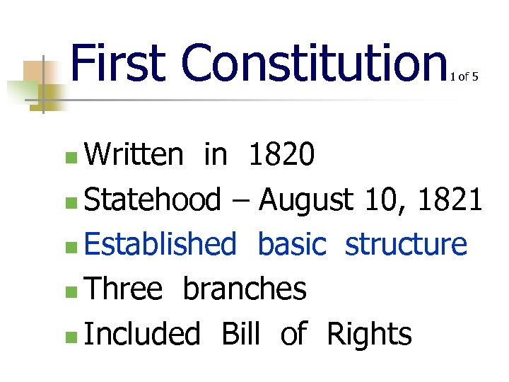 First Constitution 1 of 5 Written in 1820 n Statehood – August 10, 1821