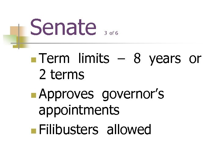 Senate 3 of 6 Term limits – 8 years or 2 terms n Approves