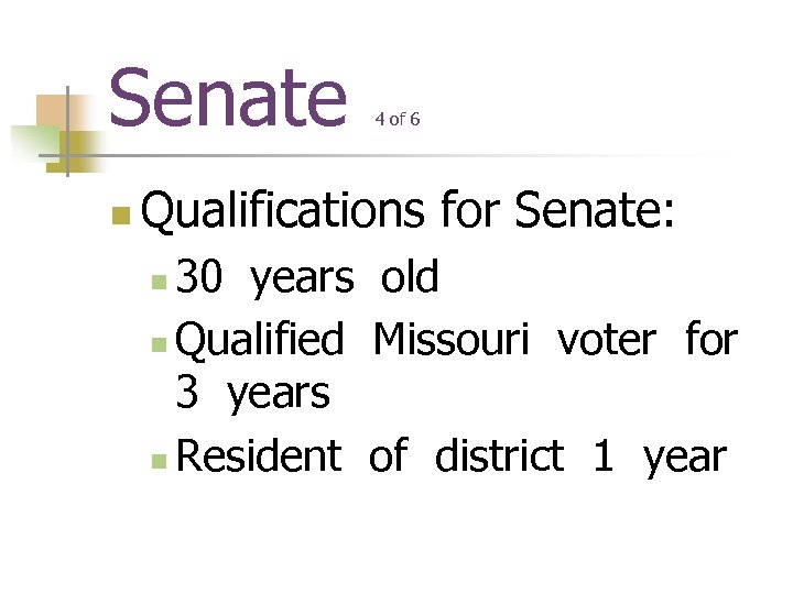 Senate n 4 of 6 Qualifications for Senate: 30 years old n Qualified Missouri