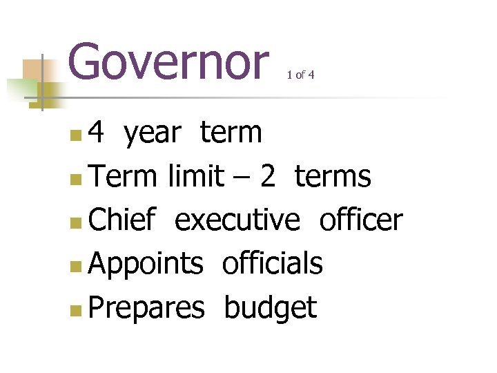 Governor 1 of 4 4 year term n Term limit – 2 terms n