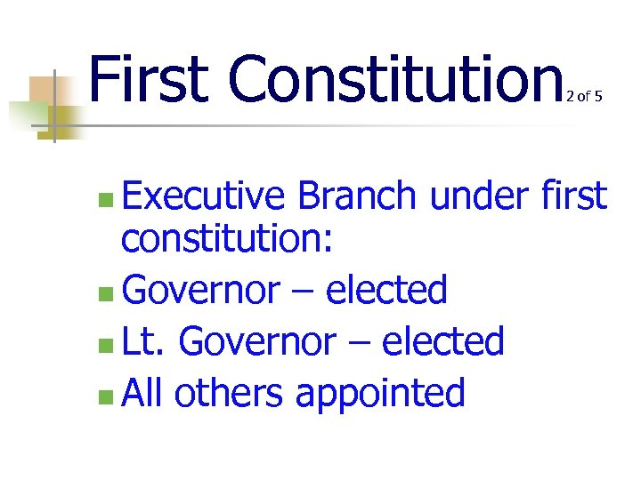 First Constitution 2 of 5 Executive Branch under first constitution: n Governor – elected