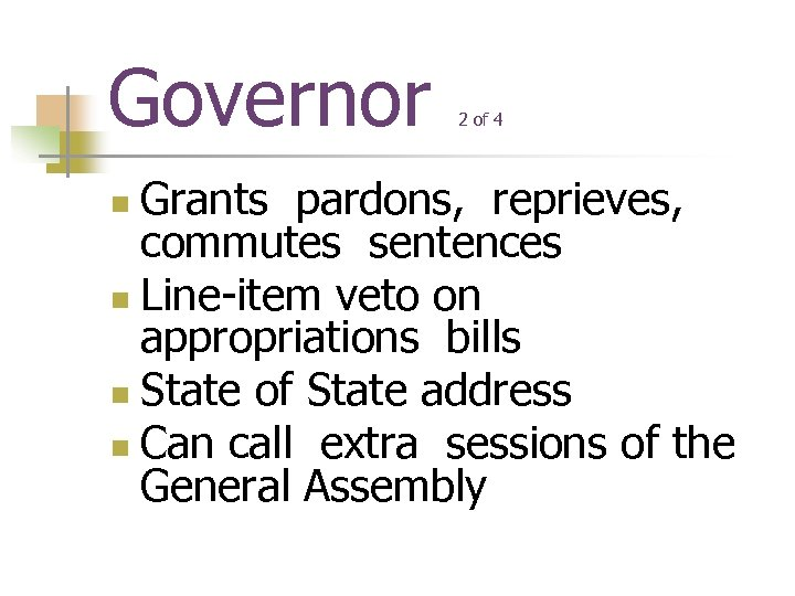 Governor 2 of 4 Grants pardons, reprieves, commutes sentences n Line-item veto on appropriations