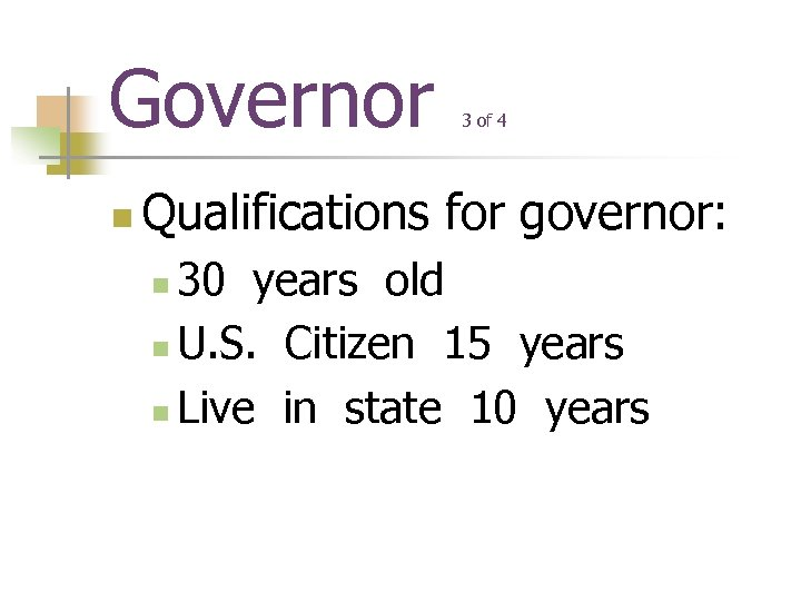 Governor n 3 of 4 Qualifications for governor: 30 years old n U. S.