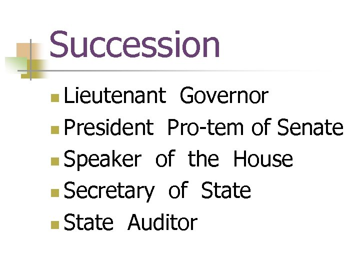Succession Lieutenant Governor n President Pro-tem of Senate n Speaker of the House n