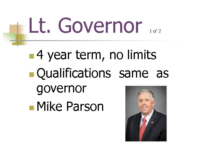 Lt. Governor 1 of 2 4 year term, no limits n Qualifications same as