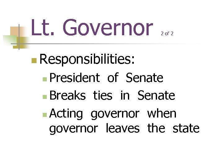 Lt. Governor n 2 of 2 Responsibilities: President of Senate n Breaks ties in