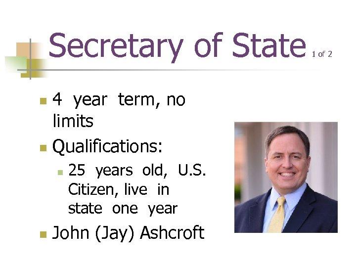Secretary of State 4 year term, no limits n Qualifications: n n n 25