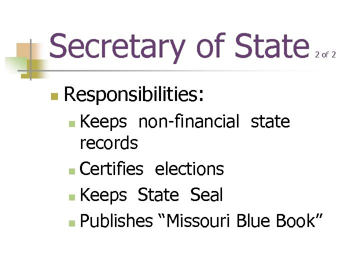 Secretary of State n 2 of 2 Responsibilities: Keeps non-financial state records n Certifies