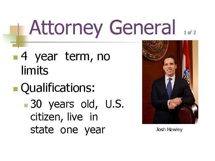 Attorney General 4 year term, no limits n Qualifications: n n 30 years old,