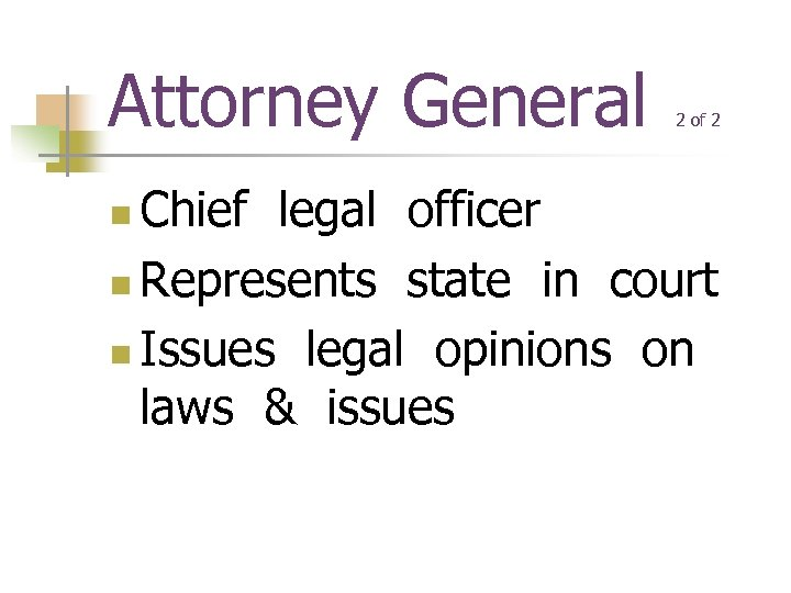 Attorney General 2 of 2 Chief legal officer n Represents state in court n