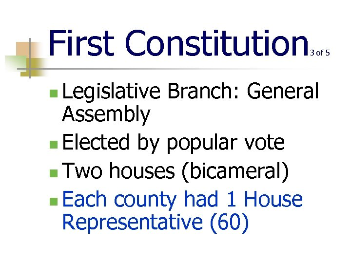 First Constitution 3 of 5 Legislative Branch: General Assembly n Elected by popular vote
