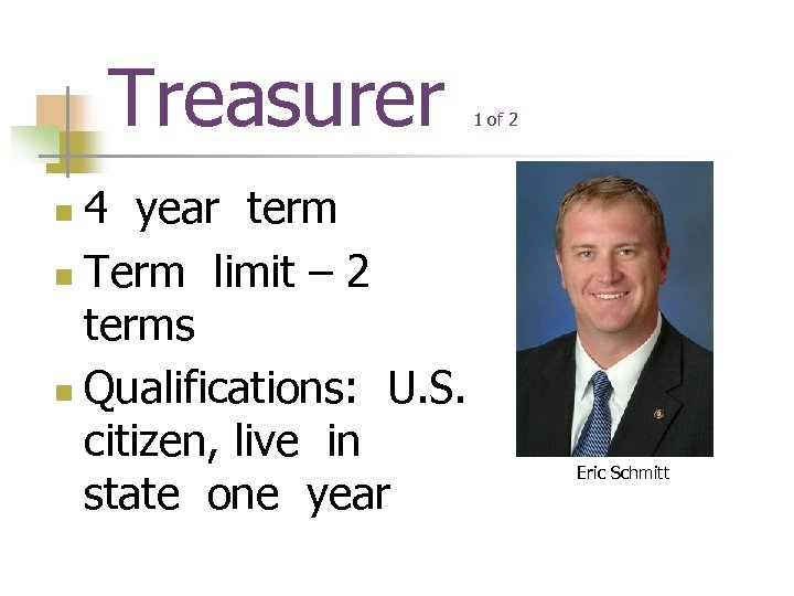 Treasurer 4 year term n Term limit – 2 terms n Qualifications: U. S.