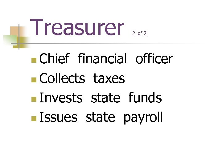 Treasurer 2 of 2 Chief financial officer n Collects taxes n Invests state funds