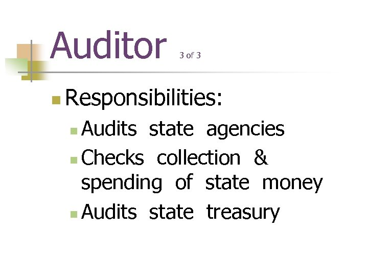 Auditor n 3 of 3 Responsibilities: Audits state agencies n Checks collection & spending