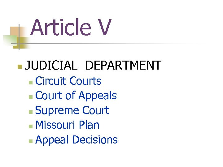 Article V n JUDICIAL DEPARTMENT Circuit Courts n Court of Appeals n Supreme Court