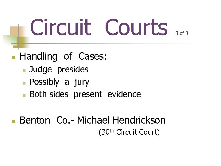 Circuit Courts n Handling of Cases: n n Judge presides Possibly a jury Both
