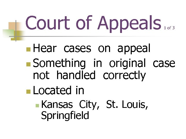 Court of Appeals 1 of 3 Hear cases on appeal n Something in original