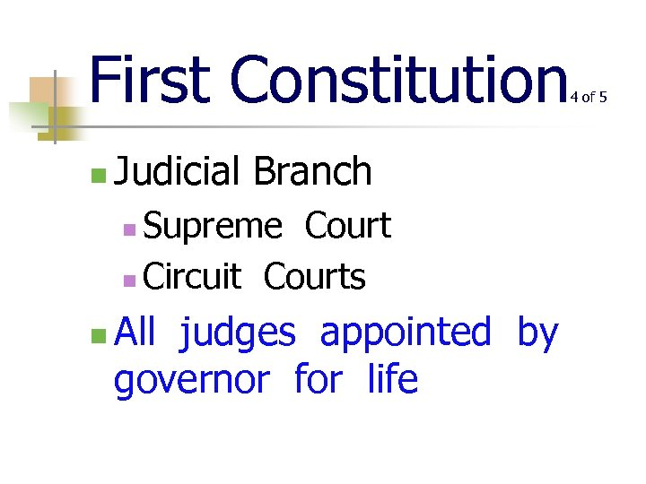 First Constitution n Judicial Branch Supreme Court n Circuit Courts n n All judges