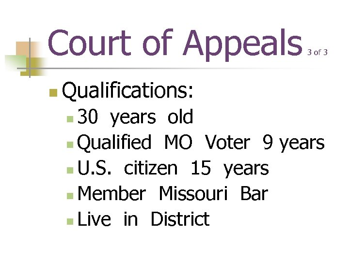 Court of Appeals n 3 of 3 Qualifications: 30 years old n Qualified MO