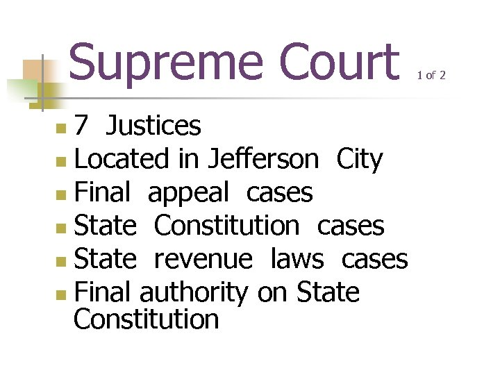 Supreme Court 7 Justices n Located in Jefferson City n Final appeal cases n