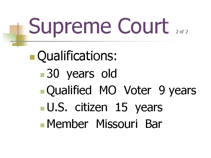 Supreme Court n 2 of 2 Qualifications: 30 years old n Qualified MO Voter