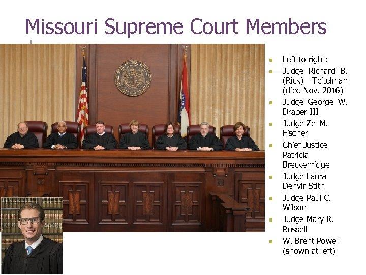 Missouri Supreme Court Members n n n n n Left to right: Judge Richard
