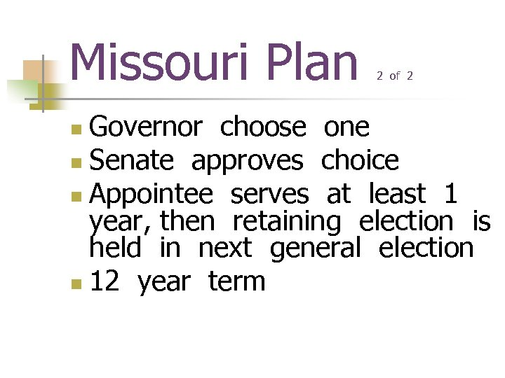 Missouri Plan 2 of 2 Governor choose one n Senate approves choice n Appointee