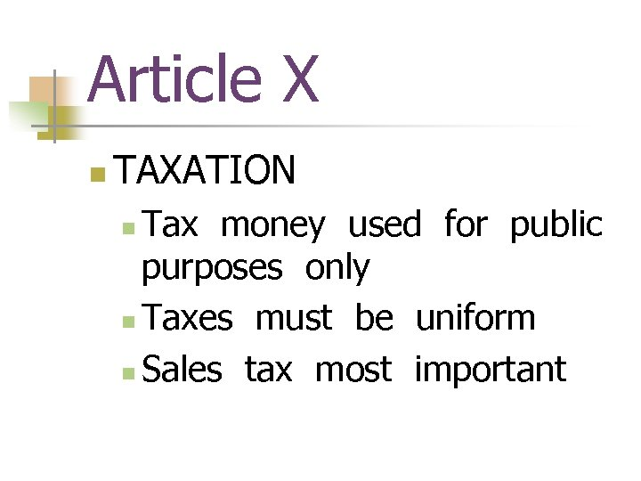 Article X n TAXATION Tax money used for public purposes only n Taxes must