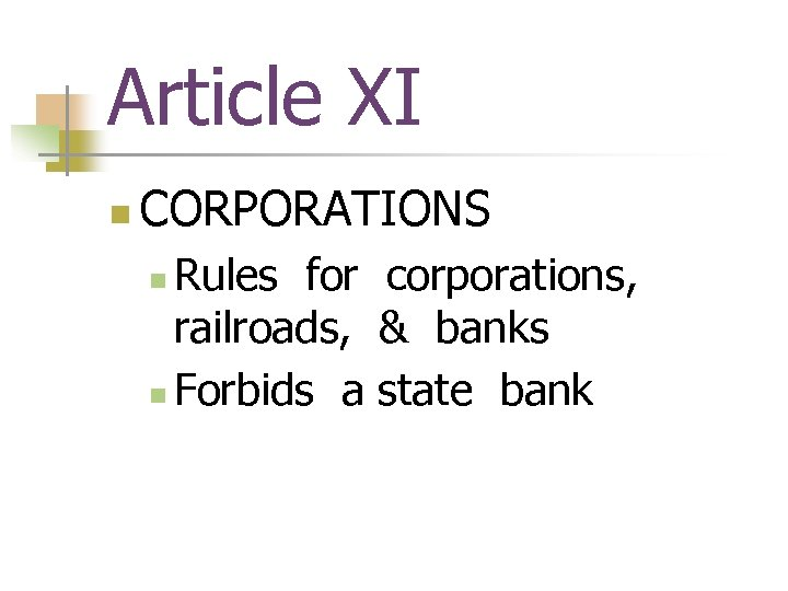 Article XI n CORPORATIONS Rules for corporations, railroads, & banks n Forbids a state