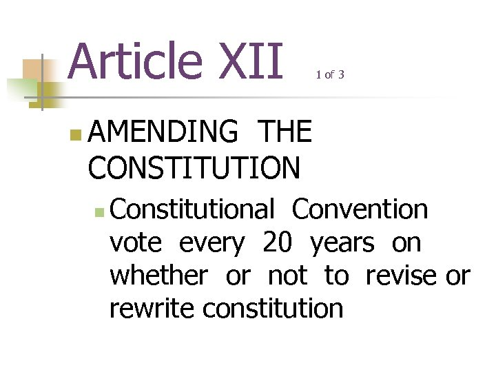 Article XII n 1 of 3 AMENDING THE CONSTITUTION n Constitutional Convention vote every