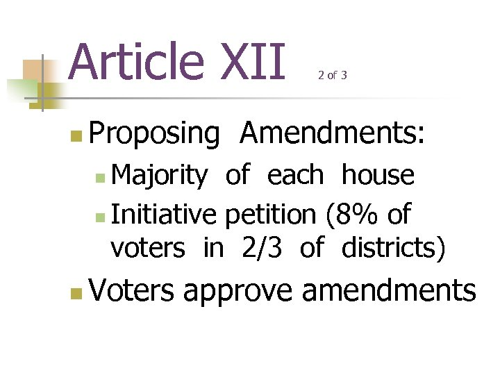 Article XII n 2 of 3 Proposing Amendments: Majority of each house n Initiative