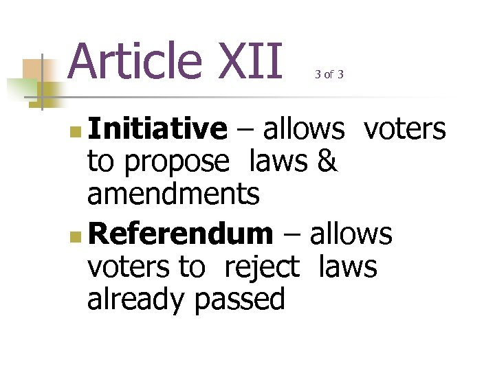 Article XII 3 of 3 Initiative – allows voters to propose laws & amendments