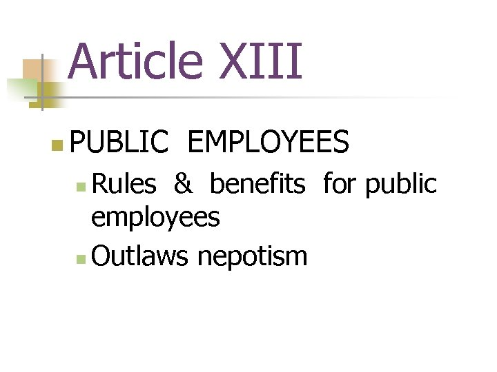 Article XIII n PUBLIC EMPLOYEES Rules & benefits for public employees n Outlaws nepotism