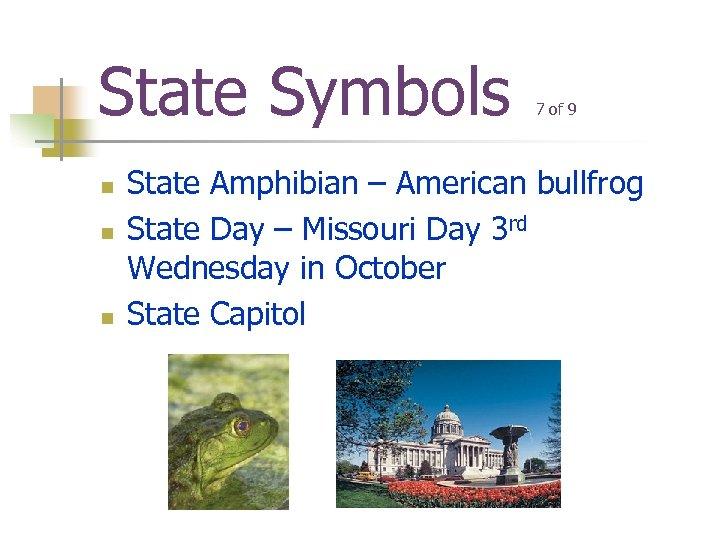 State Symbols n n n 7 of 9 State Amphibian – American bullfrog State