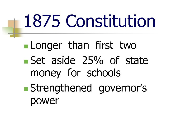 1875 Constitution Longer than first two n Set aside 25% of state money for