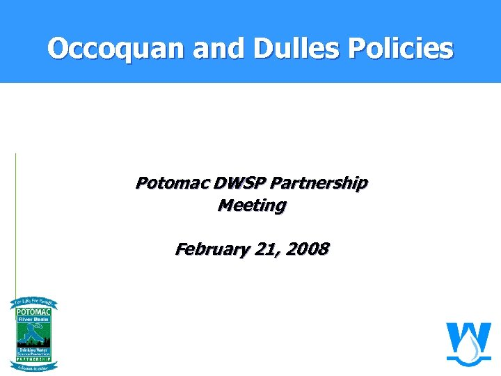 Occoquan and Dulles Policies Potomac DWSP Partnership Meeting February 21, 2008