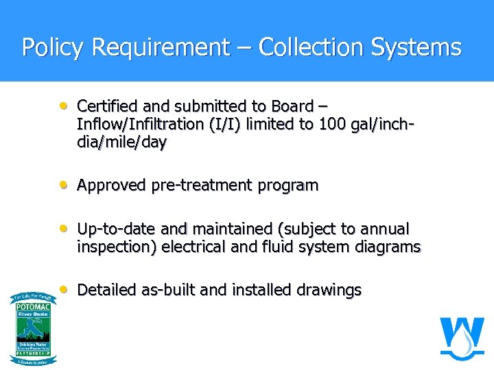 Policy Requirement – Collection Systems • Certified and submitted to Board – Inflow/Infiltration (I/I)