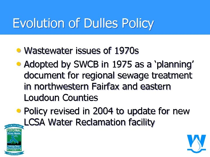 Evolution of Dulles Policy • Wastewater issues of 1970 s • Adopted by SWCB