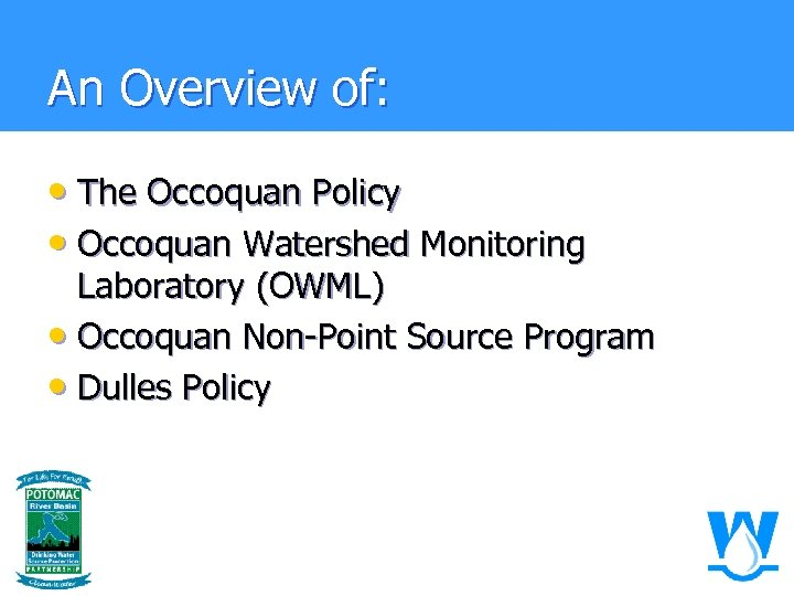 An Overview of: • The Occoquan Policy • Occoquan Watershed Monitoring Laboratory (OWML) •