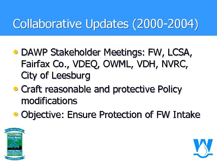 Collaborative Updates (2000 -2004) • DAWP Stakeholder Meetings: FW, LCSA, Fairfax Co. , VDEQ,