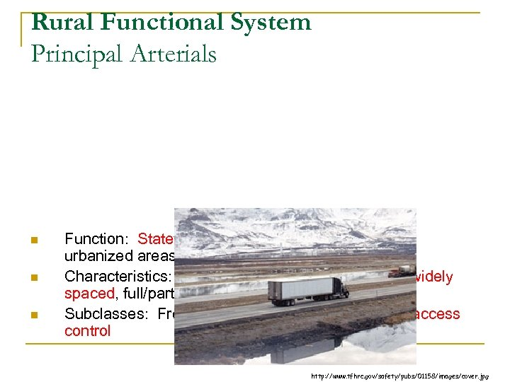 Rural Functional System Principal Arterials n n n Function: Statewide/Interstate Travel and Connect urbanized