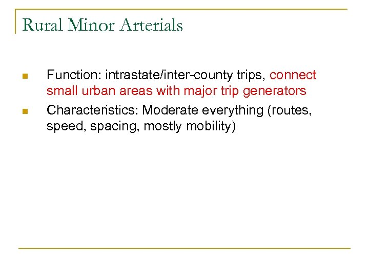 Rural Minor Arterials n n Function: intrastate/inter-county trips, connect small urban areas with major