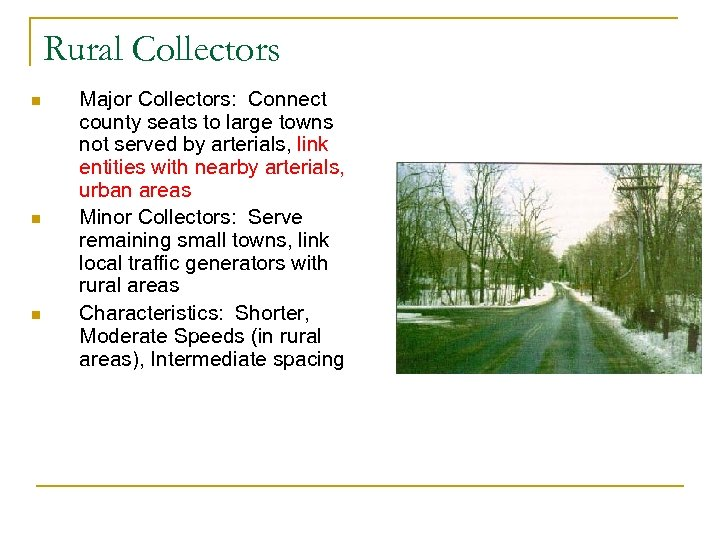 Rural Collectors n n n Major Collectors: Connect county seats to large towns not